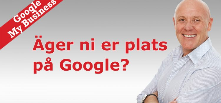 Äger ni er plats på Google My Business?